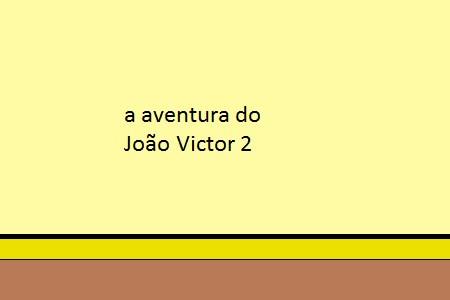 a aventura do João Victor 2